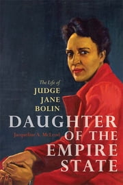 Daughter of the Empire State - The Life of Judge Jane Bolin ebook by Jacqueline A. McLeod