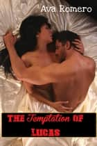 The Temptation of Lucas ebook by Ava Romero