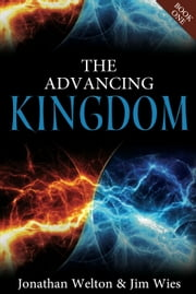 The Advancing Kingdom ebook by Jim Wies,Jonathan Welton