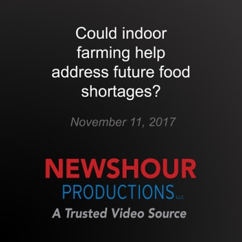 Could indoor farming help address future food shortages? audiobook by PBS NewsHour