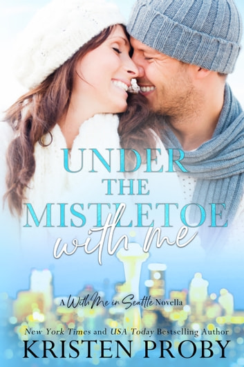 Under The Mistletoe With Me - A With Me In Seattle Novella ebook by Kristen Proby