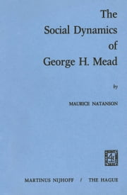 The Social Dynamics of George H. Mead ebook by M.A. Natanson