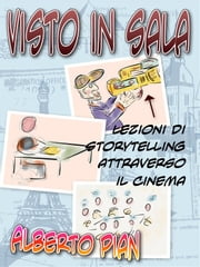 Visto in sala. Storytelling attraverso il cinema. ebook by Alberto Pian