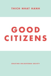 Good Citizens - Creating Enlightened Society eBook by Thich Nhat Hanh