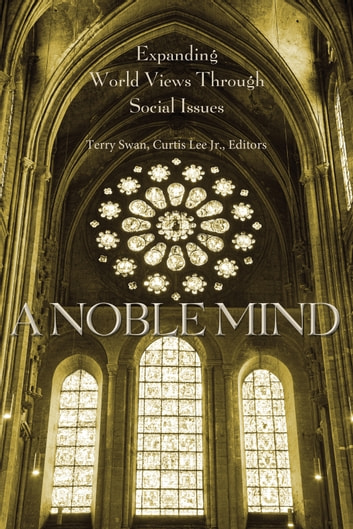 A Noble Mind - Expanding World Views Through Social Issues ebook by Terry Swan,Curtis Lee Jr.