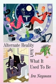 Alternate Reality Ain't What It Used To Be ebook by Ira Nayman