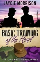Basic Training of the Heart ebook by Jaycie Morrison