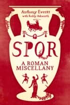 SPQR: A Roman Miscellany ebook by Anthony Everitt