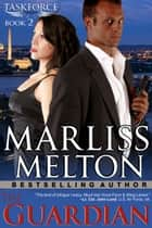 The Guardian (The Taskforce Series, Book 2) ebook by Marliss Melton