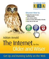 The Internet for the Older and Wiser - Get Up and Running Safely on the Web ebook by Adrian Arnold
