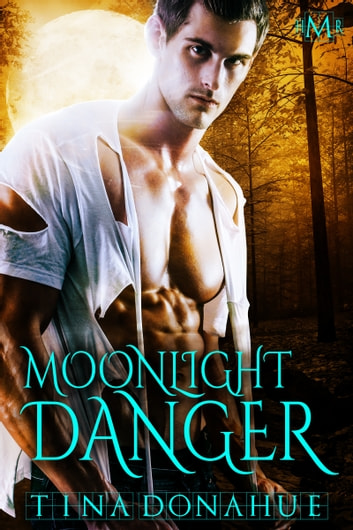 Moonlight Danger (Hot Moon Rising #5) ebook by Tina Donahue
