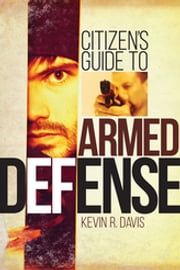 Citizen's Guide to Armed Defense ebook by Kevin R. Davis