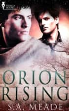 Orion Rising ebook by S.A. Meade