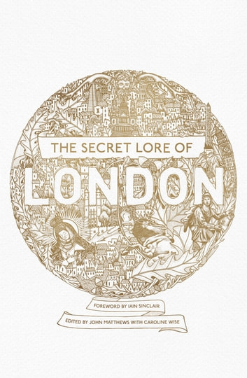 The Secret Lore of London - The city's forgotten stories and mythology ebook by Hodder & Stoughton