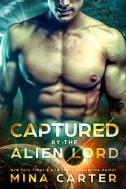 Captured by the Alien Lord (Sci-fi Alien Invasion Romance) ebook by Mina Carter