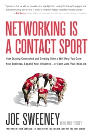 Networking Is a Contact Sport - How Staying Connected and Serving Others Will Help You Grow Your Business, Expand Your Influence -- ebook by Joe Sweeney,Mike Yorkey