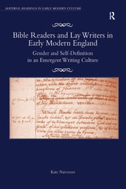 Bible Readers and Lay Writers in Early Modern England - Gender and Self-Definition in an Emergent Writing Culture ebook by Kate Narveson