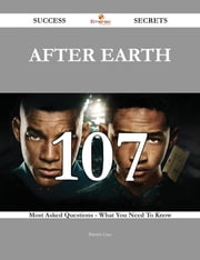 After Earth 107 Success Secrets - 107 Most Asked Questions On After Earth - What You Need To Know ebook by Patrick Case