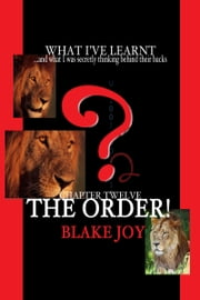 Chapter Twelve: The Order! ebook by Blake Joy