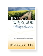 Husbands, Wives, God: Weekly Devotions: 52 Weeks of Enriching Devotions ebook by Edward Lee
