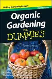 Organic Gardening For Dummies, Mini Edition ebook by Ann Whitman,National Gardening Association