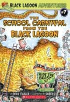 The School Carnival from the Black Lagoon (Black Lagoon Adventures #7) ebook by Mike Thaler, Jared Lee