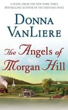 The Angels of Morgan Hill ebook by Donna VanLiere