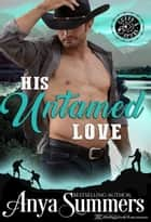 His Untamed Love eBook by Anya Summers