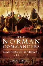 The Norman Commanders - Masters of Warfare 911-1135 ebook by Paul Hill