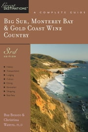 Explorer's Guide Big Sur, Monterey Bay & Gold Coast Wine Country: A Great Destination (Third Edition) ebook by Buz Bezore,Christina Waters