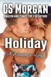Holiday (A Woman's Lust 2) ebook by CS Morgan