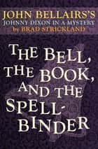 The Bell, the Book, and the Spellbinder ebook by John Bellairs, Brad Strickland
