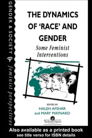 The Dynamics Of Race And Gender - Some Feminist Interventions ebook by Haleh Afshar,Mary Maynard