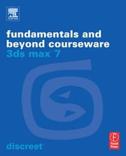3ds max 7 Fundamentals and Beyond Courseware ebook by Discreet