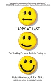 Happy at Last - The Thinking Person's Guide to Finding Joy ebook by Richard O'Connor