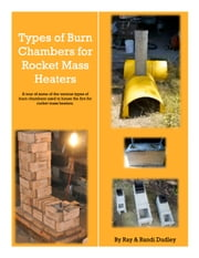 Types of Burn Chambers for Rocket Mass Heaters ebook by Ray Dudley, Randi Dudley