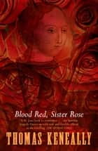 Blood Red, Sister Rose ebook by Thomas Keneally