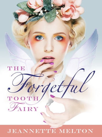 The Forgetful Tooth Fairy ebook by Jeannette Melton