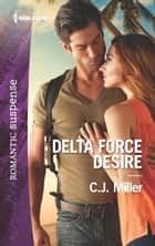 Delta Force Desire ebook by C.J. Miller
