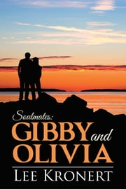 Gibby and Olivia - Soulmates: ebook by Lee Kronert