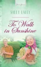 To Walk In Sunshine ebook by Sally Laity
