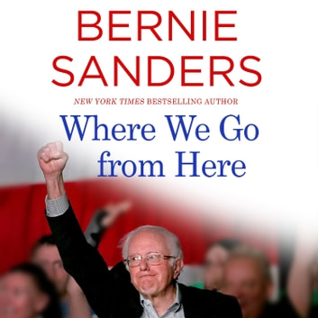 Where We Go from Here - Two Years in the Resistance audiobook by Bernie Sanders