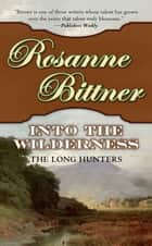 Into the Wilderness - The Long Hunters ebook by Rosanne Bittner