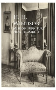 Mission Furniture: How to Make It ebook by H. H.   H. H. Windsor