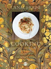 Canal House Cooking Volume N° 7: La Dolce Vita - La Dolce Vita ebook by Christopher Hirsheimer,Melissa Hamilton