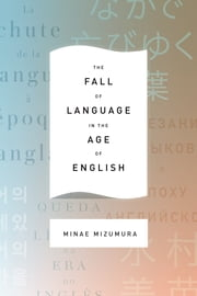 The Fall of Language in the Age of English ebook by Minae Mizumura,Mari Yoshihara,Juliet Winters Carpenter