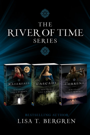 The River of Time Series Set - 3 Series Set: Waterfall, Cascade, Torrent ebook by Lisa T. Bergren