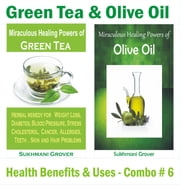 Green Tea & Olive Oil - Health Benefits & Uses - Combo#6 - 2 Book Combos - Health Benefits and Uses of Natural Extracts, Oils, Fruits and Plants , #6 ebook by Sukhmani Grover