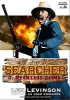 The Searcher 8: Reckless Guns ebook by Len Levinson