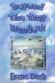 Beyond The Tiny Window: Clouds ebook by Kobo.Web.Store.Products.Fields.ContributorFieldViewModel